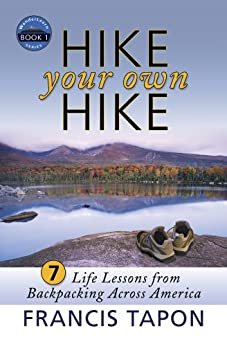 Hike Your Own Hike: 7 Life Lessons from Backpacking Across America (WanderLearn Series Book 1) by [Tapon, Francis]