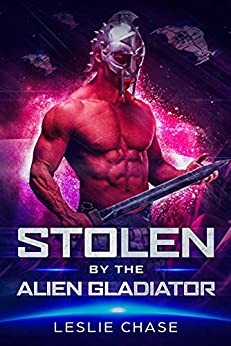 Stolen by the Alien Gladiator (Silent Empire Romance Book 3) by [Chase, Leslie]
