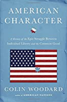 American Character: A History of the Epic Struggle Between Individual Liberty and the Common Good