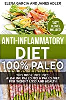 Anti-Inflammatory Diet: 100% Paleo: Alkaline Paleo Mix & Paleo Diet for Weight Loss and Health (Clean Eating, Nutrition)