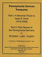 Pennsylvania German Treasures: Part I: A Memorial Tribute to Isaac R. Horst (1918-2008); Part II: Plant Names of the Pennsylvania Germans in PA Dutch Latin and English [並行輸入品]