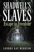 Shadwell's Slaves: Escape to Freedom