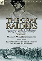 The Gray Raiders-Volume 1: Accounts of Mosby & His Raiders During the American Civil War-Mosby's War Reminiscences by John S. Mosby & Reminiscenc