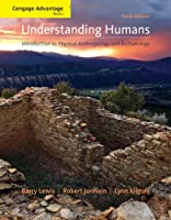 Understanding Humans: Introduction to Physical Anthropology and Archaeology (Cengage Advantage Books)