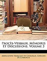 Proces-Verbaux, Memoires Et Discussions, Volume 3