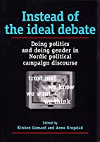 Instead of the Ideal Debate: Doing Politics and Doing Gender in Nordic Political Campaign Discourse