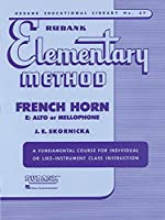 Rubank Elementary Method: French Horn E Flat Alto or Mellophone (Rubank Educational Library)