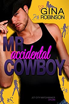Mr. Accidental Cowboy: Dylan (Jet City Matchmaker Book 2) by [Robinson, Gina]
