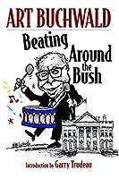 Beating Around the Bush: (Art Buchwald) by Art Buchwald(2006-10-03)