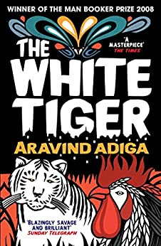 The White Tiger: WINNER OF THE MAN BOOKER PRIZE 2008 by [Adiga, Aravind]