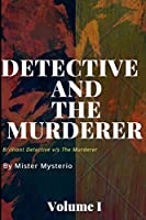 Detective And The Murderer: Volume I