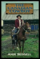 The Canadian Cowboy: Stories of Cows, Cowboys and Cayuses