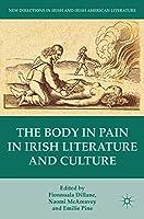 The Body in Pain in Irish Literature and Culture (New Directions in Irish and Irish American Literature)