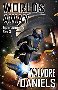 Worlds Away (The Interstellar Age Book 3) by [Daniels, Valmore]