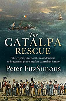 The Catalpa Rescue: The gripping story of the most dramatic and successful prison break in Australian history by [FitzSimons, Peter]