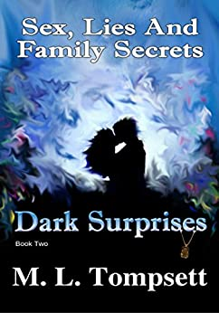 Sex, Lies And Family Secrets: Dark Surprises by [Tompsett, M. L.]