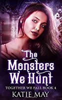 The Monsters We Hunt (Together We Fall)
