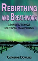 Rebirthing and Breathwork: A Powerful Technique for Personal Transformation