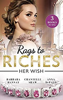 Rags to Riches: Her Wish/Her Playboy Challenge/Behind the Castello Doors/One Night with Prince Charming by [Hannay, Barbara, Shaw, Chantelle, Depalo, Anna]