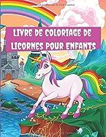 Livre de Coloriage de Licornes Pour Enfants: 50 pages de belles images adorables avec des dessins uniques de licornes à colorier pour les enfants /Excellent livre pour que votre enfant puisse exprimer et développer sa créativité et son imagination.