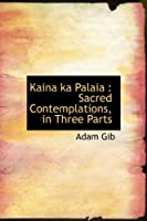 Kaina Ka Palaia: Sacred Contemplations, in Three Parts