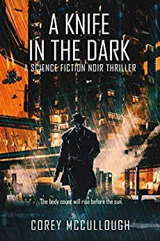A Knife in the Dark: A Science Fiction Noir Thriller by [McCullough, Corey]