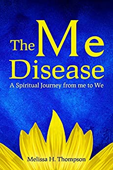 The Me Disease: A Spiritual Journey from me to We by [Thompson, Melissa H.]