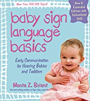 Baby Sign Language Basics: Early Communication for Hearing Babies and Toddlers, New & Expanded Edition PLUS  DVD!