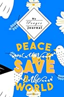 My Prayer Journal: Prayer Journal for Young Christian Women | Peace Can Save The World | Feel the Power of Prayer, Scripture, and Interactive Journaling | 120 Pages full of helpfull Journalsheets |