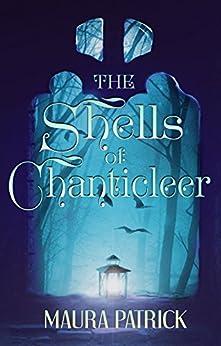 The Shells Of Chanticleer by [Patrick, Maura]