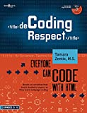 Decoding Respect: Everyone Can Code With HTML: Hands-on Activities That Teach Students Respect as They Learn Webpage Coding, Grades 5-12