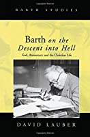 Barth on the Descent into Hell: God, Atonement and the Christian Life (Barth Studies)