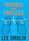 Trouble With Physics: The Rise of String Theory, the Fall of a Science, and What Comes Next