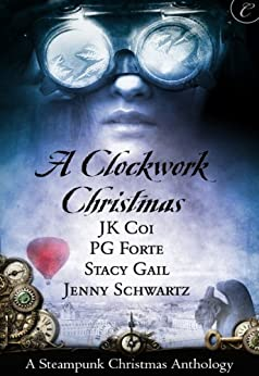 A Clockwork Christmas: Wanted: One Scoundrel\This Winter Heart\Far From Broken\Crime Wave in a Corset (The Bustlepunk Chronicles) by [Schwartz, Jenny, Forte, PG, Coi, J.K., Gail, Stacy]