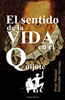 El Sentido De La Vida En El Quijote/ The Meaning Of Life In the Quixote