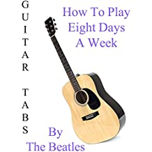 """How To Play""""Eight Days A Week"""" By The Beatles - Guitar Tabs"""
