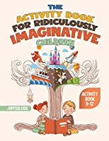 The Activity Book for Ridiculously Imaginative Children - Activity Book 9-12