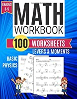 Math Workbook LEVERS & MOMENTS Basic Physics 100 Worksheets Grades 3-5