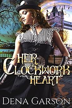 Her Clockwork Heart by [Garson, Dena]