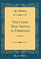 The Light That Shines in Darkness: A Drama (Classic Reprint)