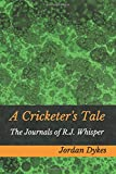 A Cricketer's Tale: The Journals of R.J. Whisper (Magi-Obscura)