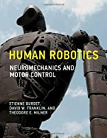 Human Robotics: Neuromechanics and Motor Control (The MIT Press)