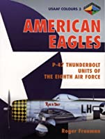 American Eagles: P-47 Thunderbolt Units of the Eighth Air Force (Usaaf Colours)