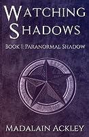 Watching Shadows: Paranormal Shadows