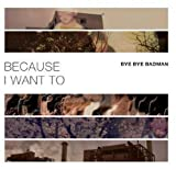 Bye Bye Badman - Because I Want To (EP) (韓国盤)