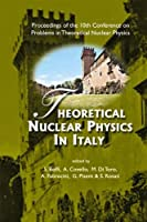Theoretical Nuclear Physics in Italy: Proceedings of the 10th Conference on Problems in Theoretical Nuclear Physics, Cortona, Italy, 6-9 October, 2004