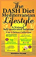 """The DASH Diet Mediterranean Lifestyle, A Natural Self-motivated Solution: 2-in-1 Deluxe Collection: """"when Mediterranean Mindset meets DASH Diet"""" & """"Accelerated Weight Loss, 70 Positive Affirmations"""""""