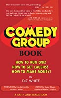 The Comedy Group Book: How to Run One! - How to Get Laughs! - How to Make Money! (Career Development Series)