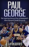 Paul George: The Inspiring Story of One of Basketball's Most Dynamic Small Forwards (Basketball Biography Books) (English Edition)