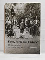 Farm, Forge and Factory: The Life of a Village One Hundred Years Ago
